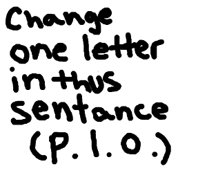 Change one letter in this sentance (Pio)