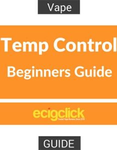 Temp control guide for beginners also to temperature vapers rh ecigclick