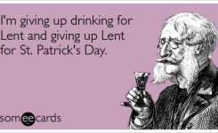 Im Giving Up Drinking For Lent And Giving Up Lent For St Patricks