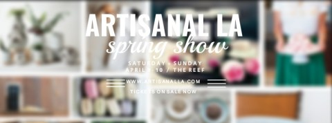 Artisanal LA Spring Show / April 9-10 / DTLA The Reef