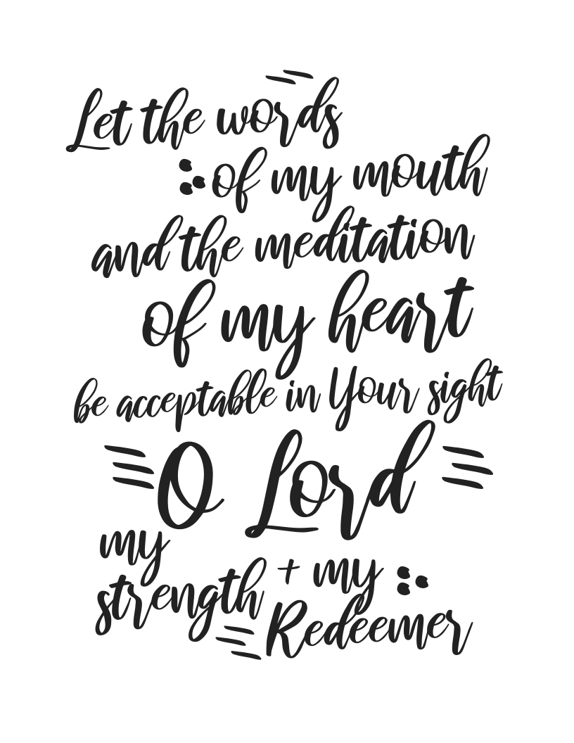 Let the words of my mouth and the meditation of my heart