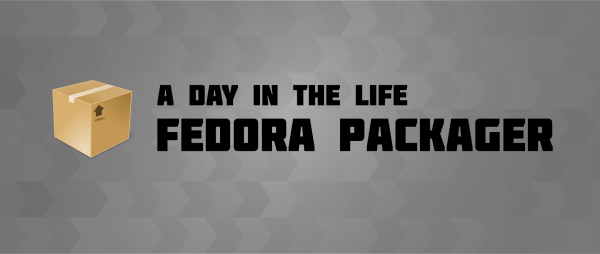 A day in the life of a Fedora Packager