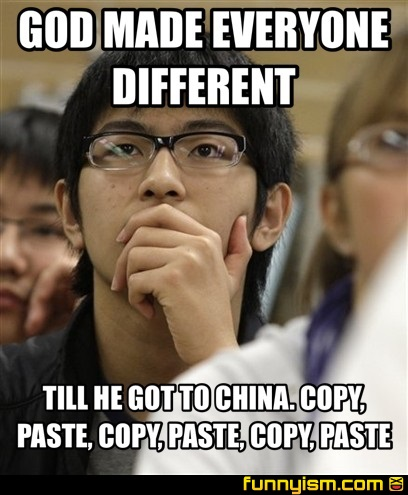 Copy Paste Memes : paste, memes, EVERYONE, DIFFERENT, CHINA., COPY,, PASTE,, PASTE, Factory, Funnyism, Funny, Pictures