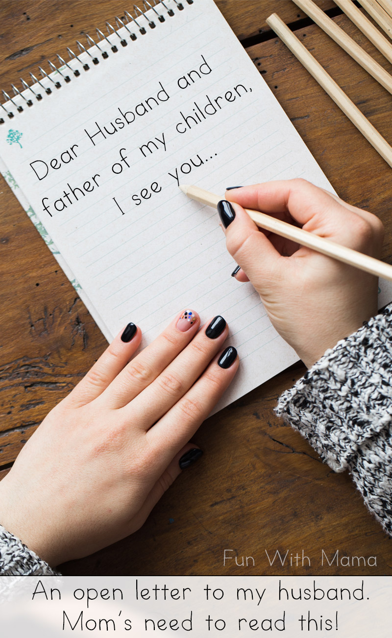 Dear Husband & Father Of My Children, I see you... - Fun with Mama