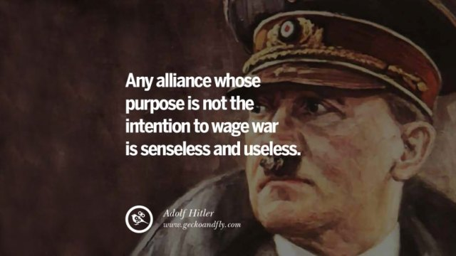 Any alliance whose purpose is not the intention to wage war is senseless and useless. Adolf Hitler best tumblr instagram pinterest inspiring mein kampf politics nationalism patriotism war