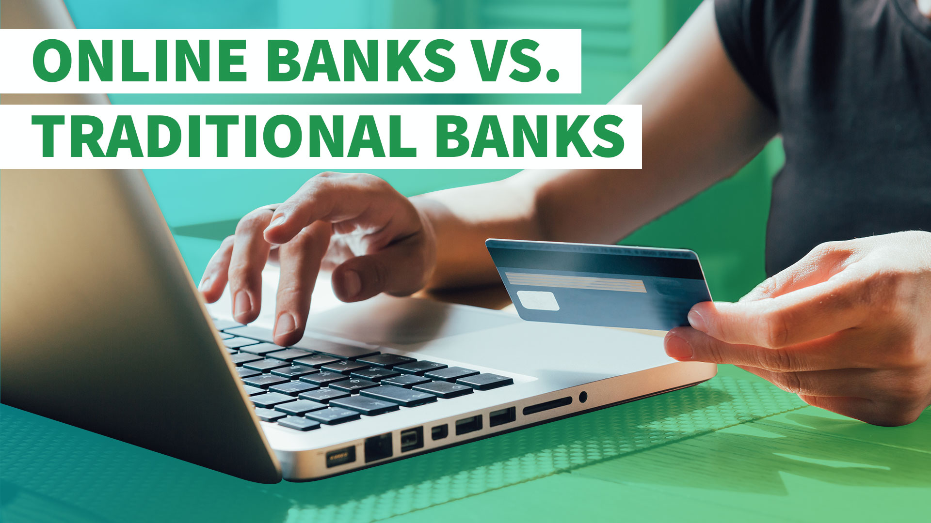 Online Banks Vs Traditional Banks Where To Get The Best