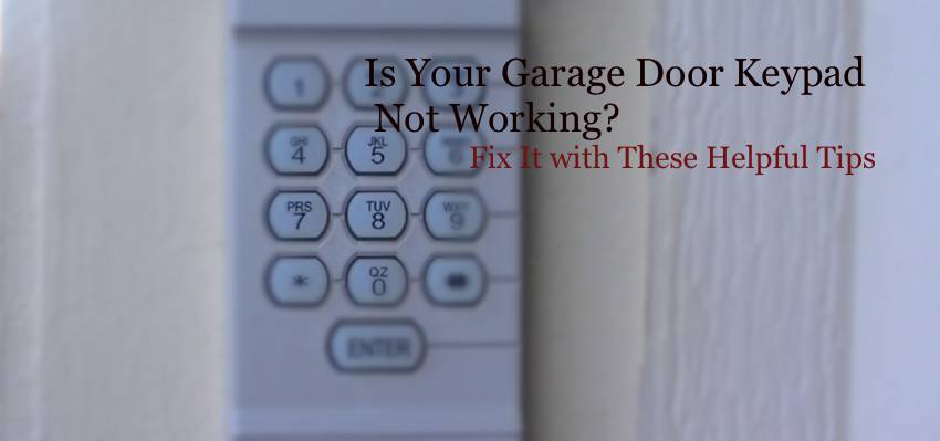 Is Your Garage Door Keypad Not Working Fix It with These