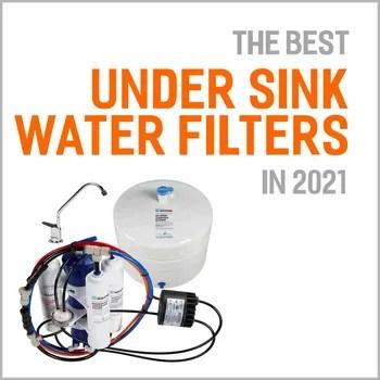best under sink water filters of 2021