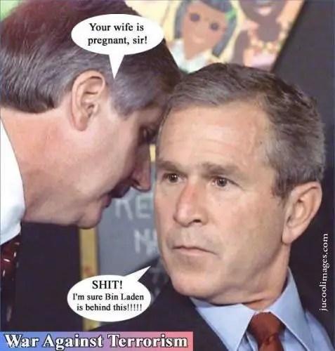 Joke: George Bush thinks Bin Laden has impregnated his wife.