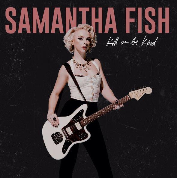 Samantha Fish, Kill Or Be Kind