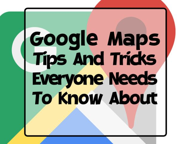 The tips and tricks that every Google Maps user should know