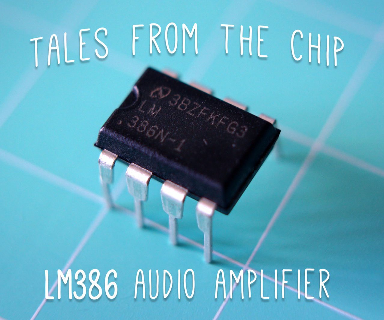 tales from the chip lm386 audio amplifier [ 1278 x 1066 Pixel ]