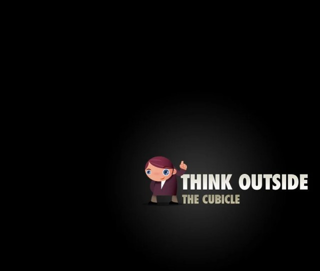 Work Outside The Box Think Outside The Cubicle Think Outside The Cubicle An Inspirational Desktop Wallpaper