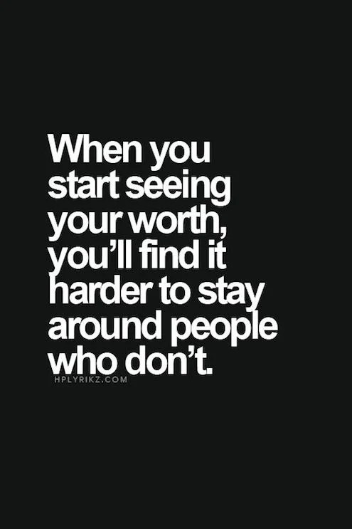 When-you-start-seeing-your-worth-youll-find-it-harder-to-stay-around-people-who-dont