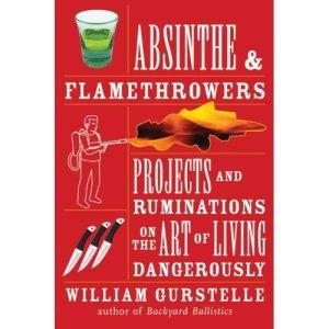 absinthe_and_flamethrowers_bill_gurstelle.jpg