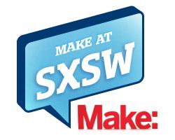 MAKE@SXSW 2013