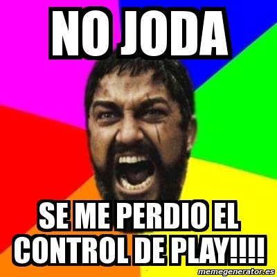 Meme Sparta no joda se me perdio el control de play