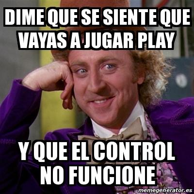 Meme Willy Wonka dime que se siente que vayas a jugar