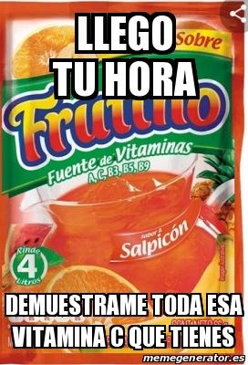 Meme Personalizado - LLEGO TU HORA DEMUESTRAME TODA ESA ...