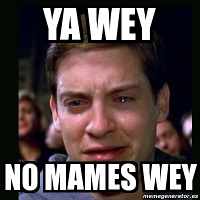 Meme crying peter parker  ya wey no mames wey  5196610