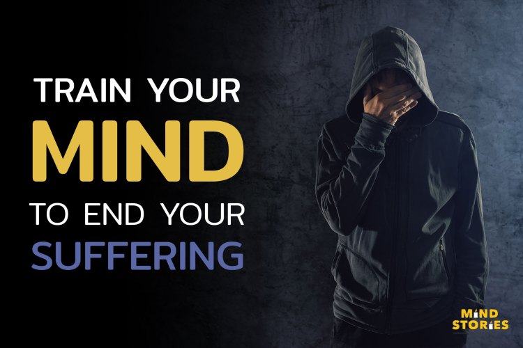 Train-your-mind-to-end-your-suffering