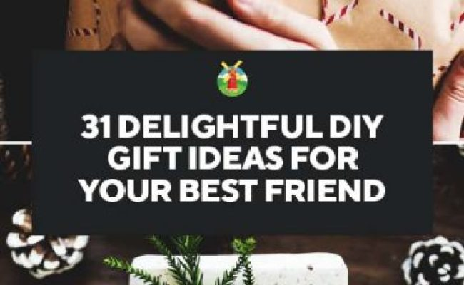 31 Delightful Diy Gift Ideas For Your Best Friend