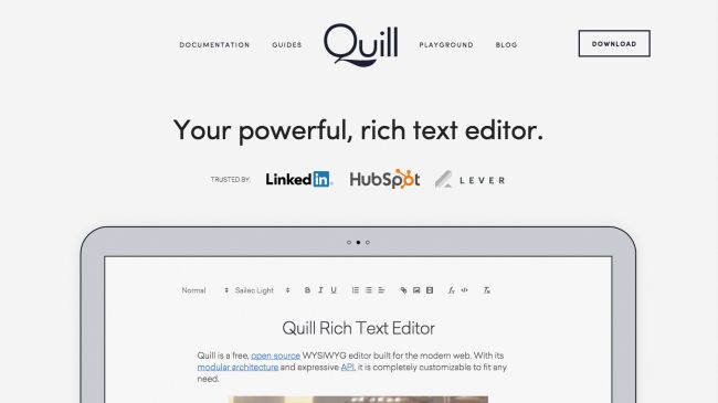 Quill is a flexible rich text editor with a powerful API