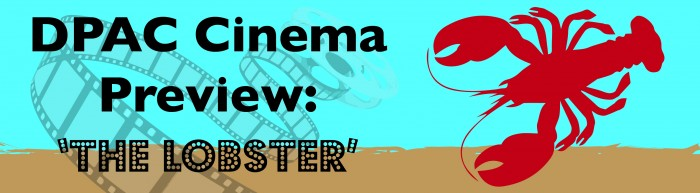 DPAC Cinema Preview %22The Lobster%22
