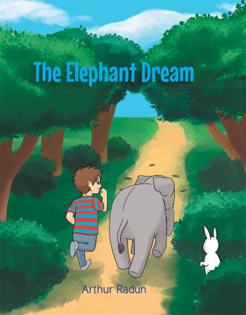 Arthur Radun's New Book 'The Elephant Dream' Is a Heartwarming Tale of a Young Boy's Friendship with an Elephant