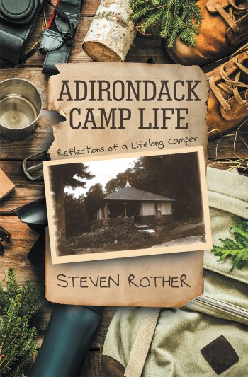 Steven Rother's New Book 'Adirondack Camp Life' Explores the Wonderful Discoveries of a Camper in the Adirondacks