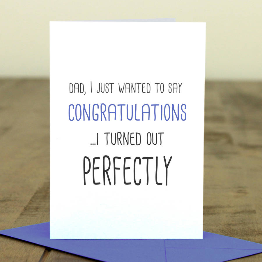 'i Turned Out Perfectly' Father's Day Card By For The Love