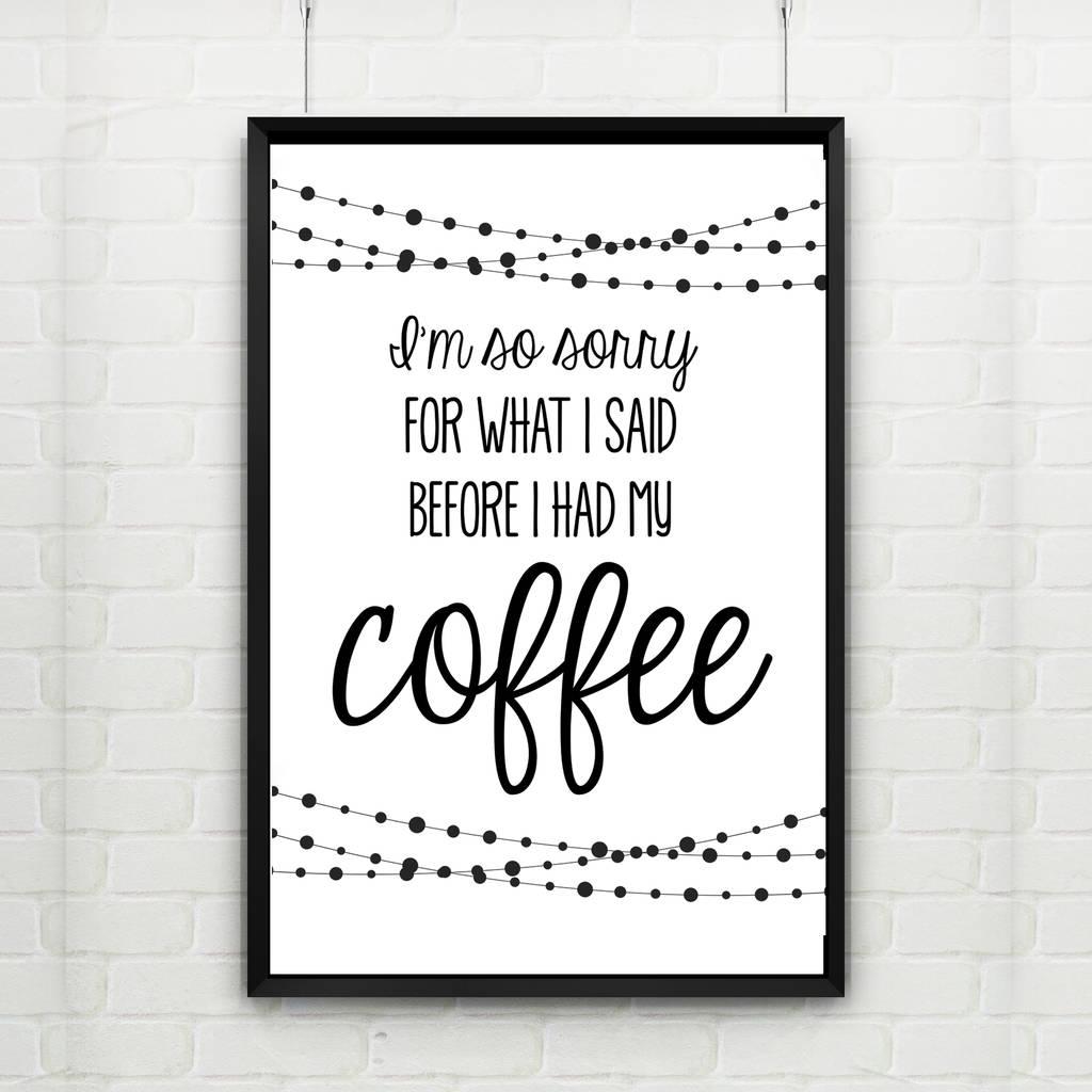 I'm So Sorry For What I Said Coffee Print By I Love Design | notonthehighstreet.com
