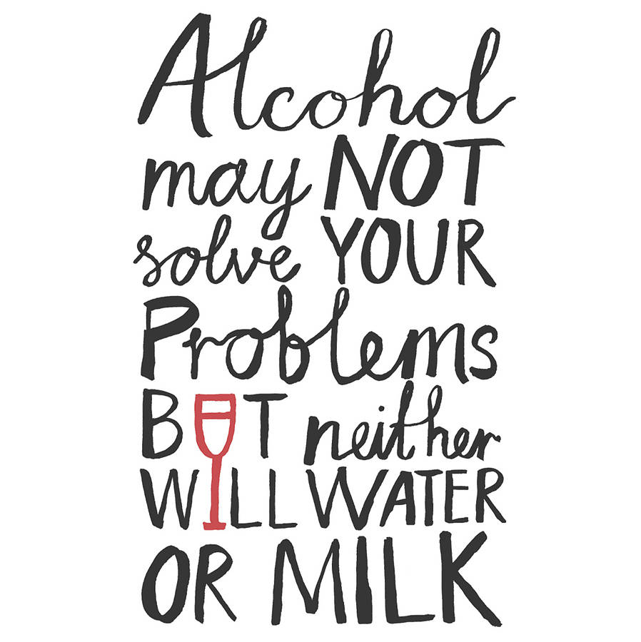 'alcohol may not solve your problems' print by karin