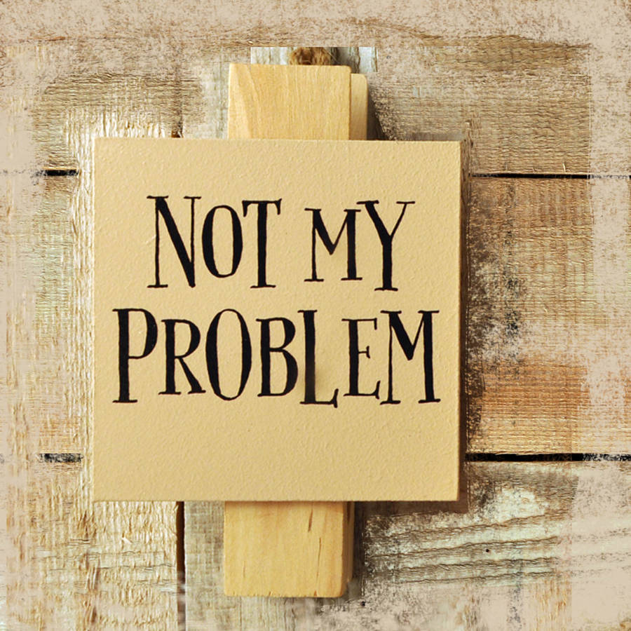 Image result for not my problem image
