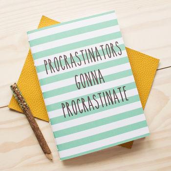 'Procrastinators Gonna Procrastinate' Notebook cheap gift ideas for teen girls