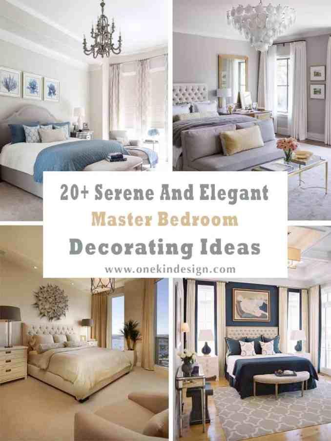 20+ Serene And Elegant Master Bedroom Decorating Ideas