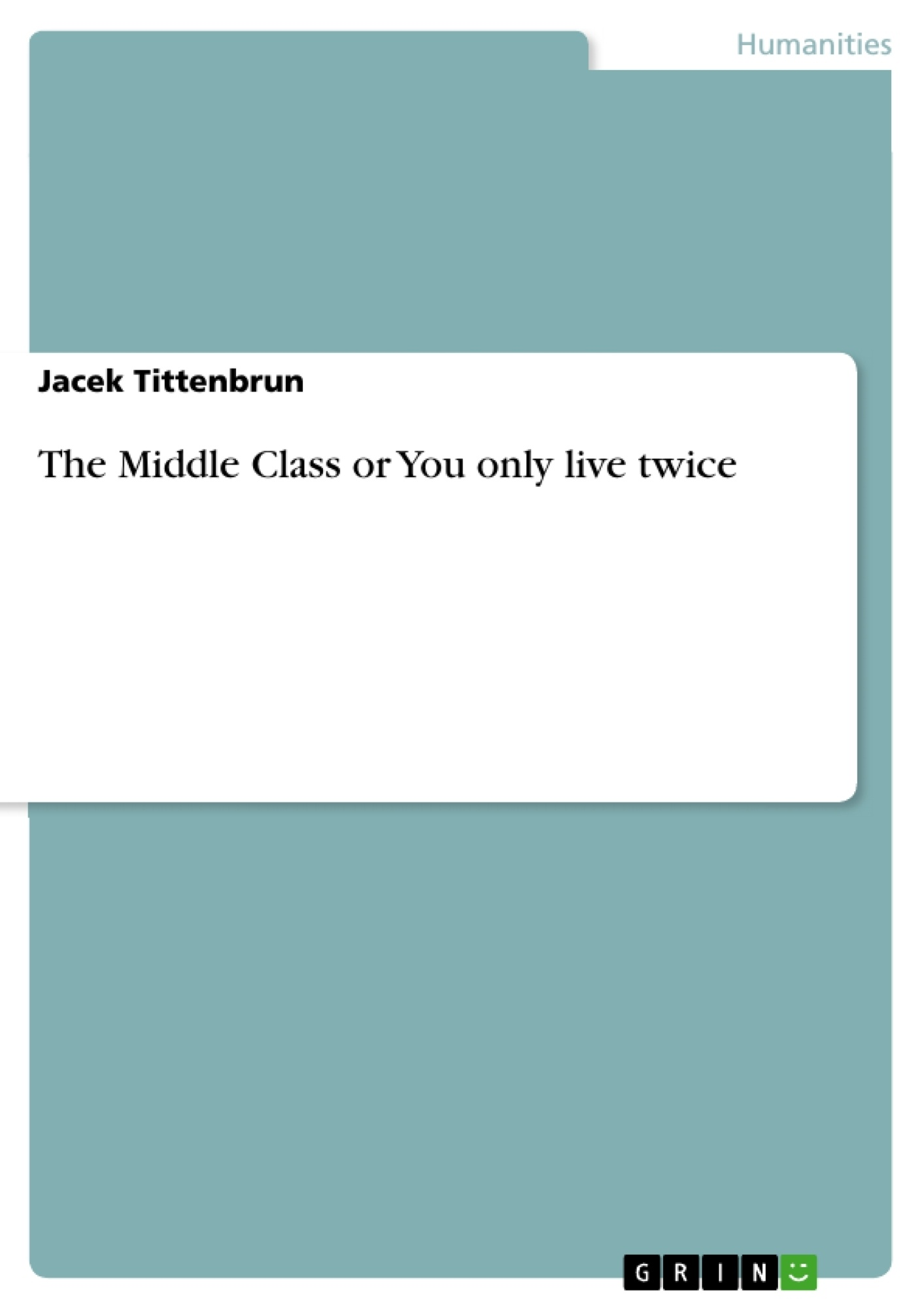 The Middle Class Or You Only Live Twice Publish Your Master's