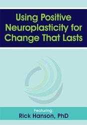 Rick Hanson – Using Positive Neuroplasticity for Change That Lasts
