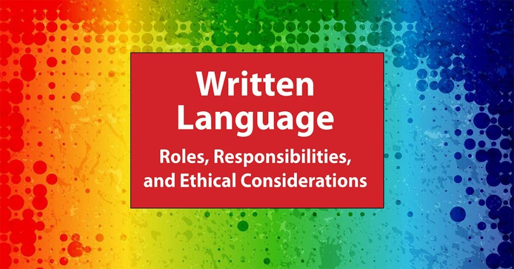 Carolee Dean – Written Language: Roles, Responsibilities and Ethical Considerations