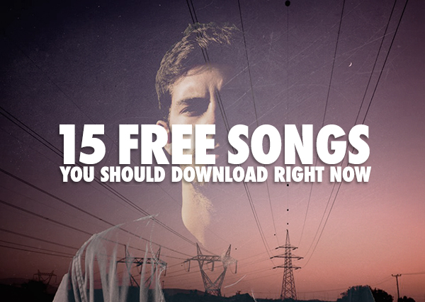 15 Free Songs You Should Download Right Now  Pigeons & Planes