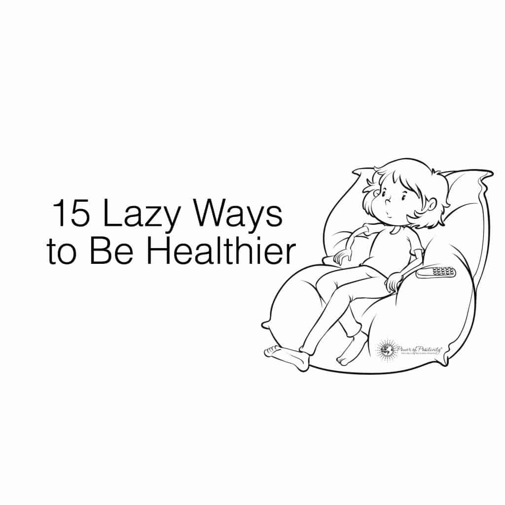 15 Lazy Ways to Be Healthier
