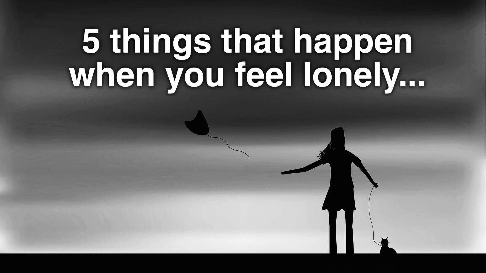 5 Things That Happen When You Feel Lonely