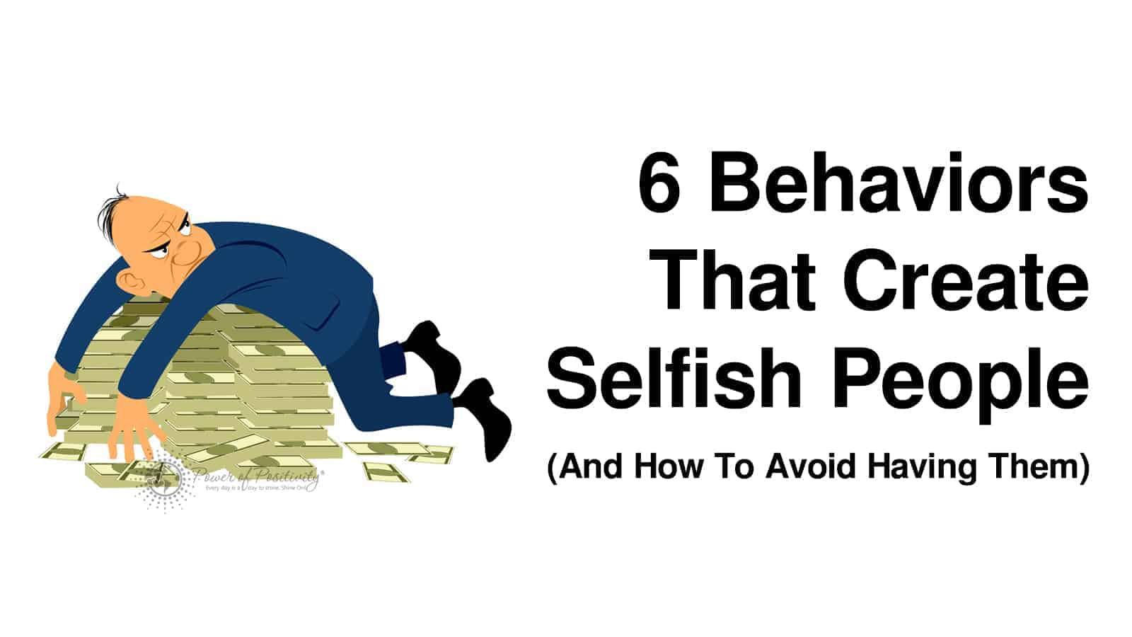 6 Behaviors That Create Selfish People And How To Avoid