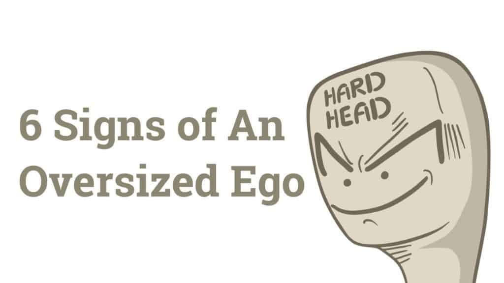 6 Signs of An Oversized Ego