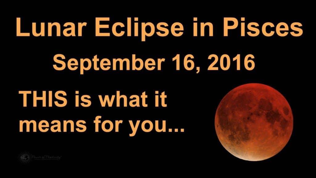 Prepare For A Huge Energy Shift on September 16, 2016 - RARE Lunar Eclipse In Pisces