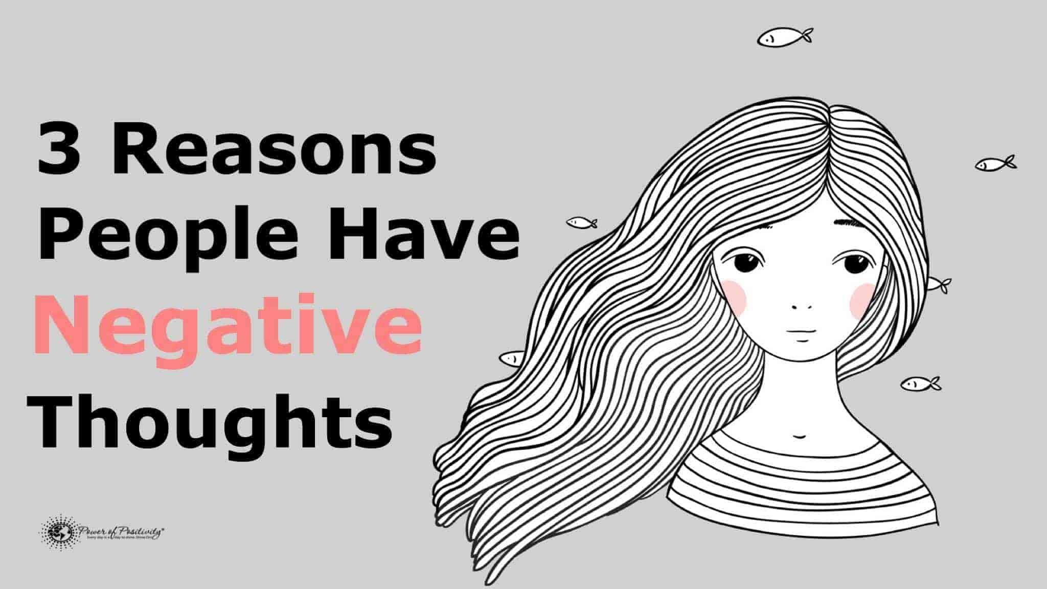 3 Reasons People Have Negative Thoughts