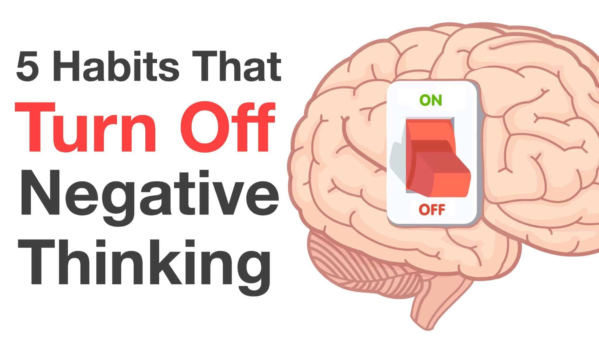5 Habits That Turn Off Negative Thinking