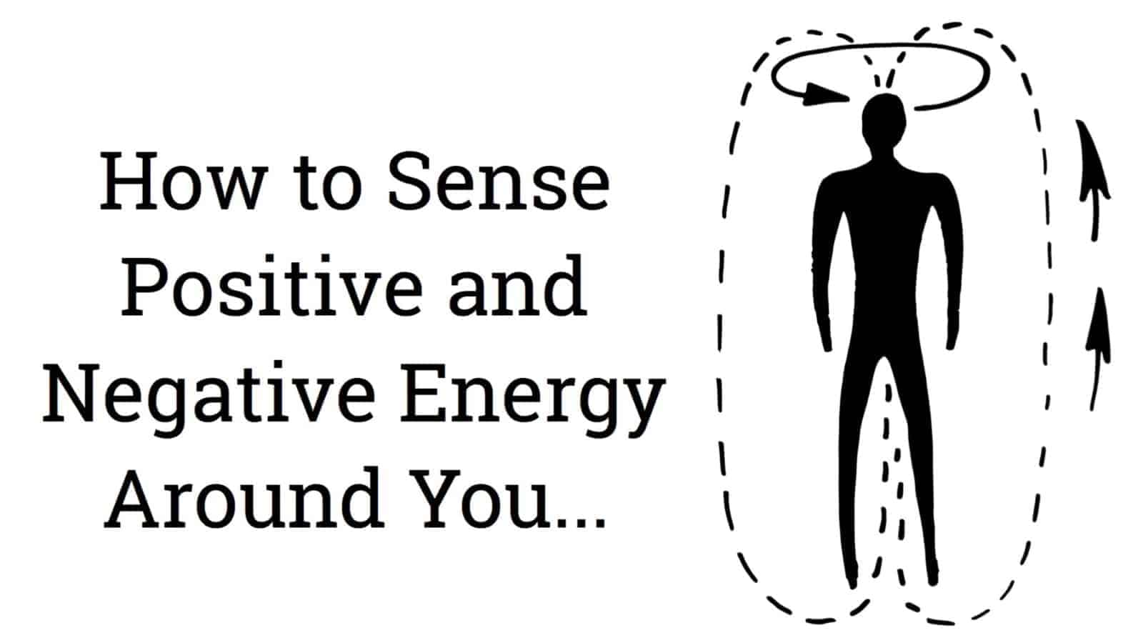 How to Sense Positive And Negative Energy Around You