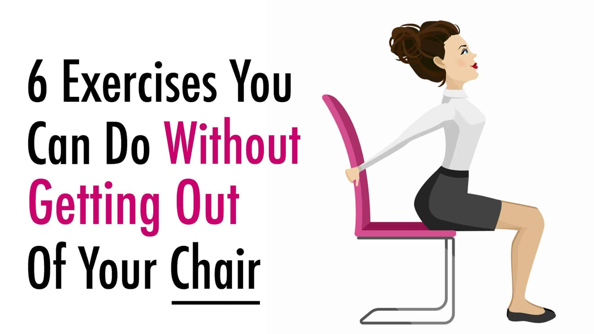 Chair Exercise 6 Exercises You Can Do Without Getting Out Of Your Chair