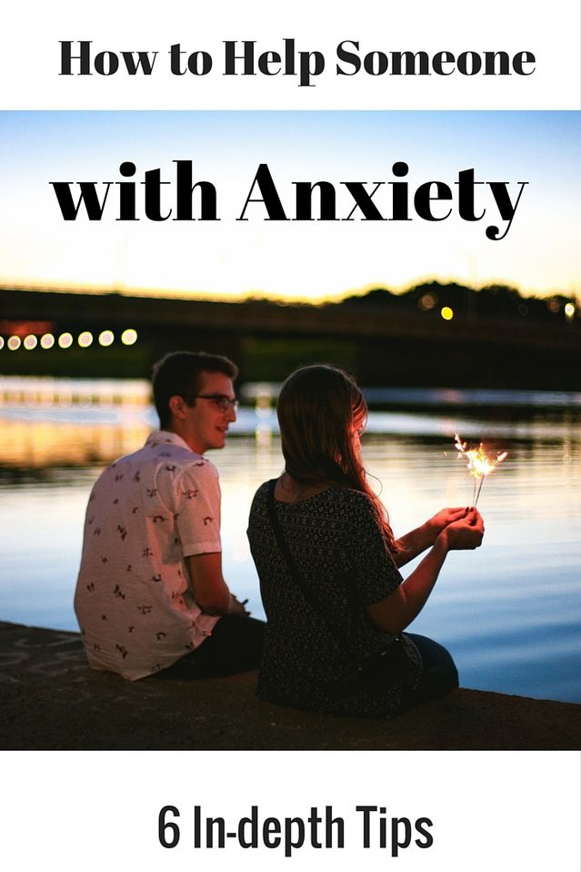 How To Help Someone With Anxiety Psychology Today